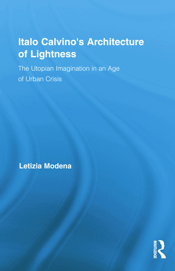 Italo Calvino's Architecture of Lightness The Utopian Imagination in An Age of Urban Crisis book cover