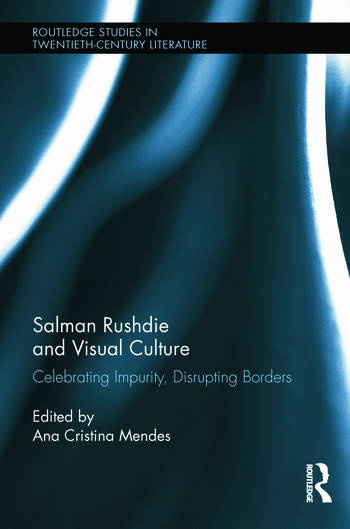 Salman Rushdie and Visual Culture Celebrating Impurity, Disrupting Borders book cover
