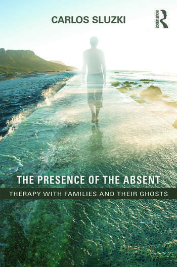 The Presence of the Absent Therapy with Families and their Ghosts book cover