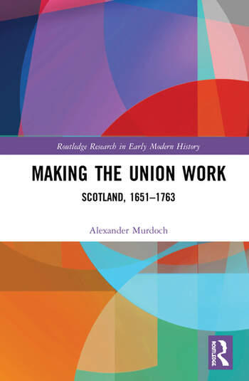 Making the Union Work Scotland, 1651–1763 book cover