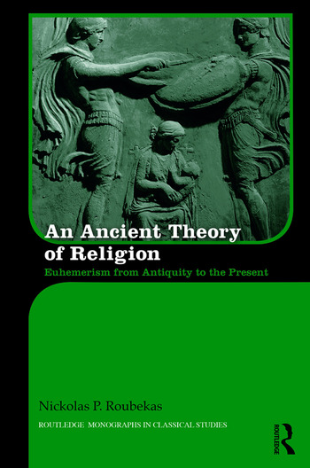 An Ancient Theory of Religion Euhemerism from Antiquity to the Present book cover