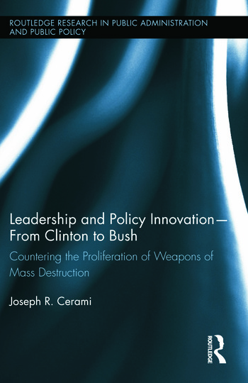 Leadership and Policy Innovation – From Clinton to Bush Countering the Proliferation of Weapons of Mass Destruction book cover