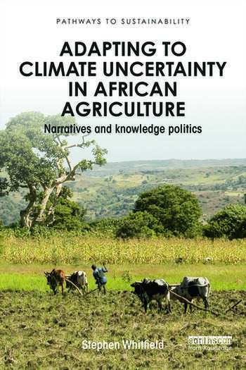 Adapting to Climate Uncertainty in African Agriculture Narratives and knowledge politics book cover