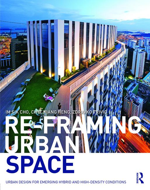 Re-Framing Urban Space Urban Design for Emerging Hybrid and High-Density Conditions book cover
