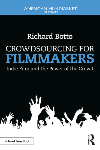 Crowdsourcing for Filmmakers Indie Film and the Power of the Crowd book cover