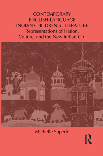 Contemporary English-Language Indian Children's Literature Representations of Nation, Culture, and the New Indian Girl book cover