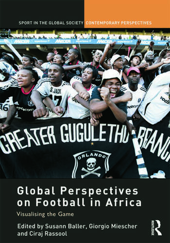 Global Perspectives on Football in Africa Visualising the Game book cover
