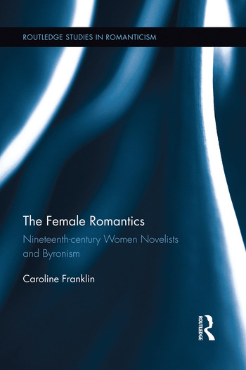 The Female Romantics Nineteenth-century Women Novelists and Byronism book cover