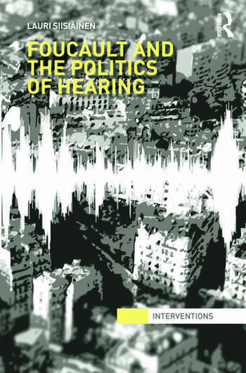 Foucault & the Politics of Hearing book cover