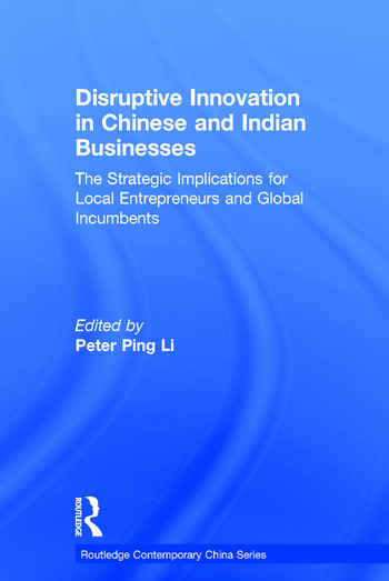 Disruptive Innovation in Chinese and Indian Businesses The Strategic Implications for Local Entrepreneurs and Global Incumbents book cover