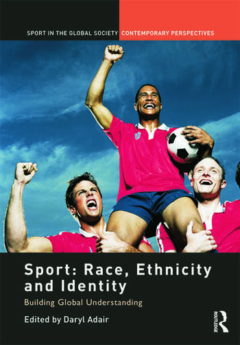Sport: Race, Ethnicity and Identity Building Global Understanding book cover