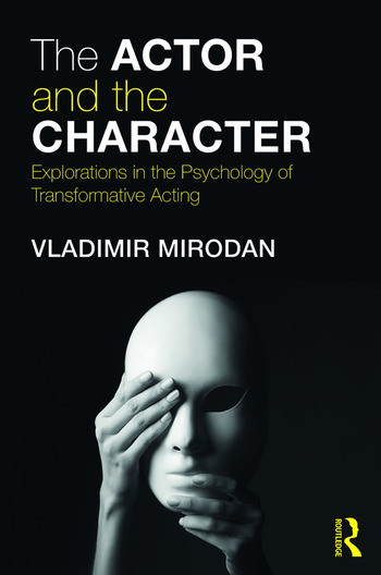 The Actor and the Character Explorations in the Psychology of Transformative Acting book cover