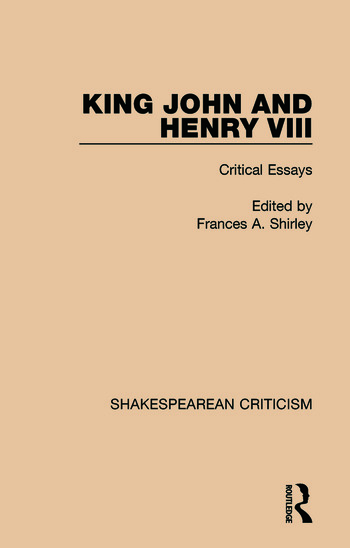 King John And Henry Viii Critical Essays  Crc Press Book King John And Henry Viii Critical Essays