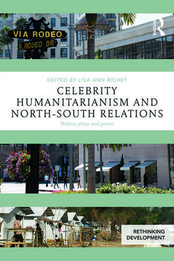 Celebrity Humanitarianism and North-South Relations Politics, place and power book cover
