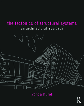 The Tectonics of Structural Systems An Architectural Approach book cover