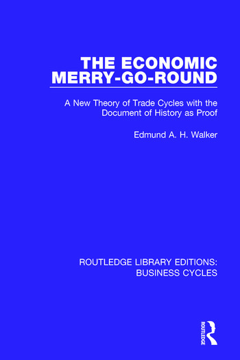 The Economic Merry-Go-Round (RLE: Business Cycles) A New Theory of Trade Cycles with the Document of History as Proof book cover