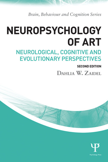 Neuropsychology of Art Neurological, Cognitive, and Evolutionary Perspectives book cover