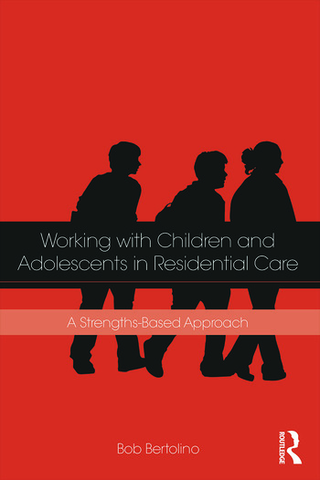 Working with Children and Adolescents in Residential Care A Strengths-Based Approach book cover