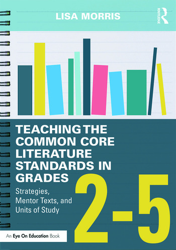 Teaching the Common Core Literature Standards in Grades 2-5 Strategies, Mentor Texts, and Units of Study book cover