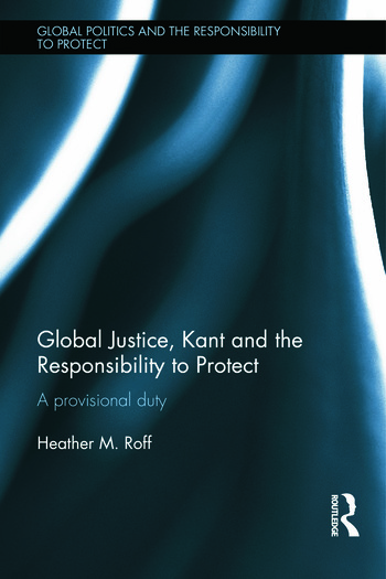 Global Justice, Kant and the Responsibility to Protect A Provisional Duty book cover