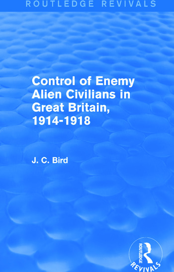 Control of Enemy Alien Civilians in Great Britain, 1914-1918 (Routledge Revivals) book cover
