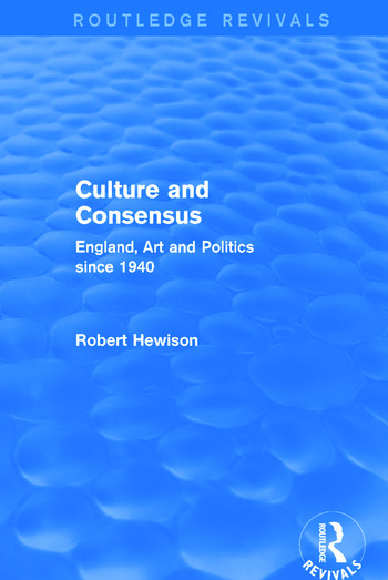 Culture and Consensus (Routledge Revivals) England, Art and Politics since 1940 book cover