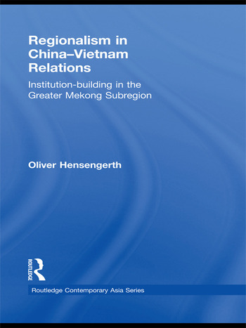 Regionalism in China-Vietnam Relations Institution-Building in the Greater Mekong Subregion book cover