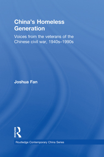 China's Homeless Generation Voices from the veterans of the Chinese Civil War, 1940s-1990s book cover