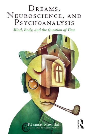 Dreams, Neuroscience, and Psychoanalysis Mind, Body, and the Question of Time book cover