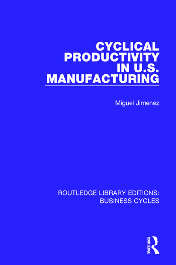 Cyclical Productivity in US Manufacturing (RLE: Business Cycles) book cover