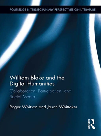 William Blake and the Digital Humanities Collaboration, Participation, and Social Media book cover