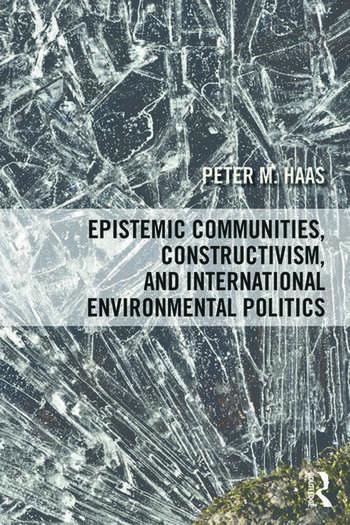 Epistemic Communities, Constructivism, and International Environmental Politics book cover