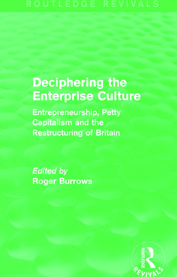Deciphering the Enterprise Culture (Routledge Revivals) Entrepreneurship, Petty Capitalism and the Restructuring of Britain book cover