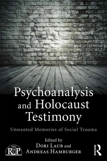 Psychoanalysis and Holocaust Testimony Unwanted Memories of Social Trauma book cover