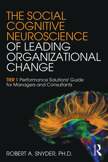 The Social Cognitive Neuroscience of Leading Organizational Change TiER1 Performance Solutions' Guide for Managers and Consultants book cover