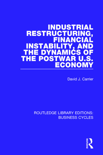 Industrial Restructuring, Financial Instability and the Dynamics of the Postwar US Economy (RLE: Business Cycles) book cover
