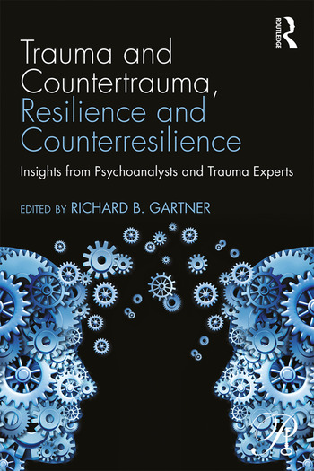 Trauma and Countertrauma, Resilience and Counterresilience Insights from Psychoanalysts and Trauma Experts book cover