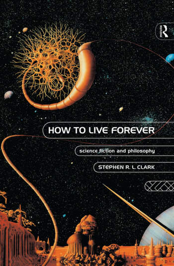 How to Live Forever Science Fiction and Philosophy book cover
