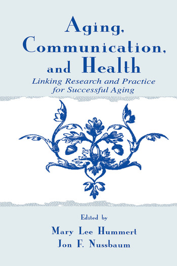 Aging, Communication, and Health Linking Research and Practice for Successful Aging book cover