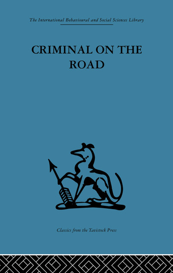 Criminal on the Road A Study of Serious Motoring Offences and Those Who Commit Them book cover