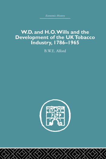 W.D. & H.O. Wills and the development of the UK tobacco Industry 1786-1965 book cover