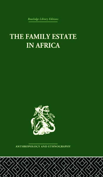 The Family Estate in Africa Studies in the Role of Property in Family Structure and Lineage Continuity book cover