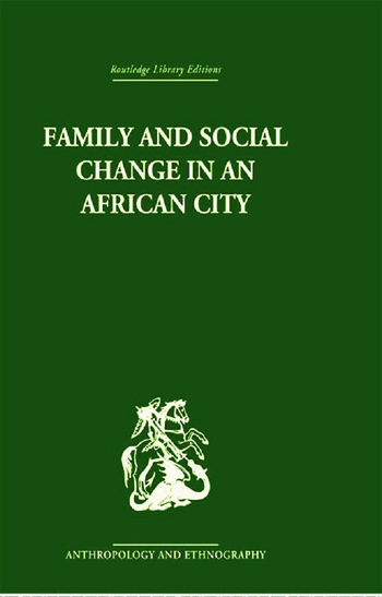 Family and Social Change in an African City A Study of Rehousing in Lagos book cover