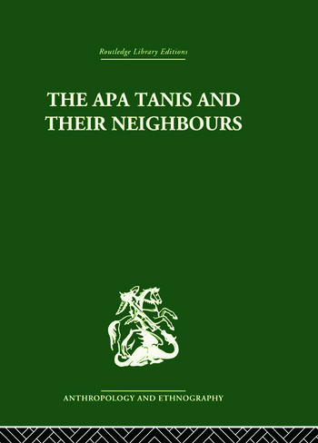 The Apa Tanis and their Neighbours A primitive society of the Eastern Himalayas book cover