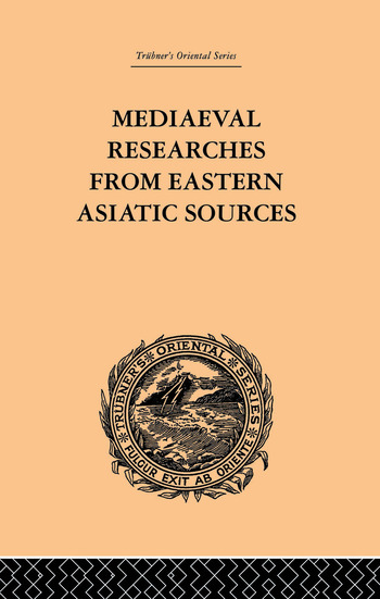 Mediaeval Researches from Eastern Asiatic Sources Fragments Towards the Knowledge of the Geography and History of Central and Western Asia from the 13th to the 17th Century: Volume I book cover