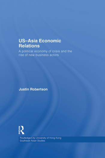 US-Asia Economic Relations A political economy of crisis and the rise of new business actors book cover