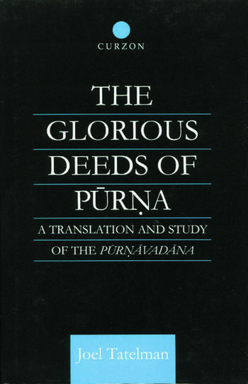 The Glorious Deeds of Purna A Translation and Study of the Purnavadana book cover