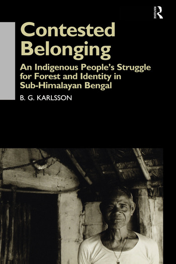 Contested Belonging An Indigenous People's Struggle for Forest and Identity in Sub-Himalayan Bengal book cover