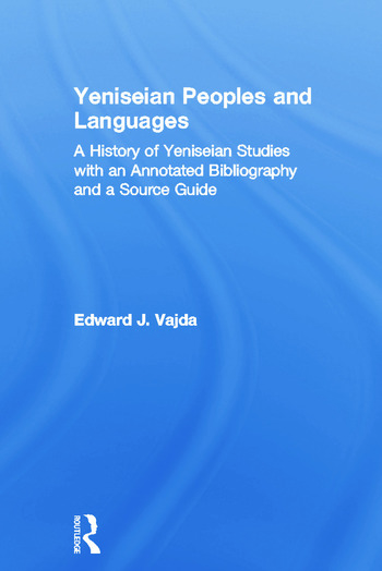 Yeniseian Peoples and Languages A History of Yeniseian Studies with an Annotated Bibliography and a Source Guide book cover