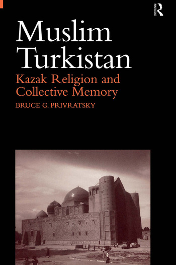 Muslim Turkistan Kazak Religion and Collective Memory book cover